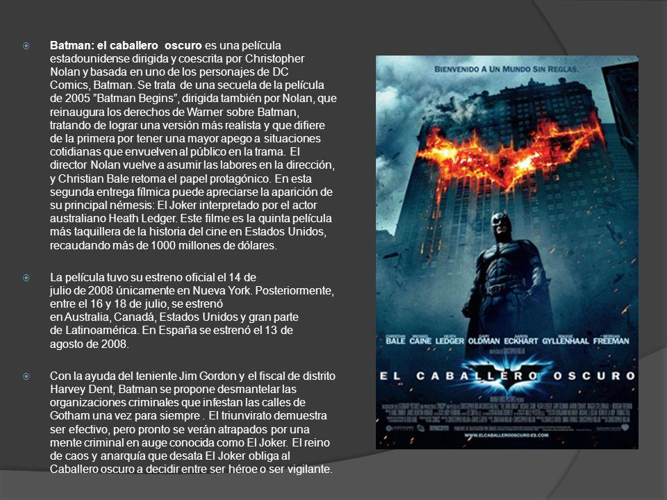 Batman: el caballero oscuro es una película estadounidense dirigida y coescrita por Christopher Nolan y basada en uno de los personajes de DC Comics,