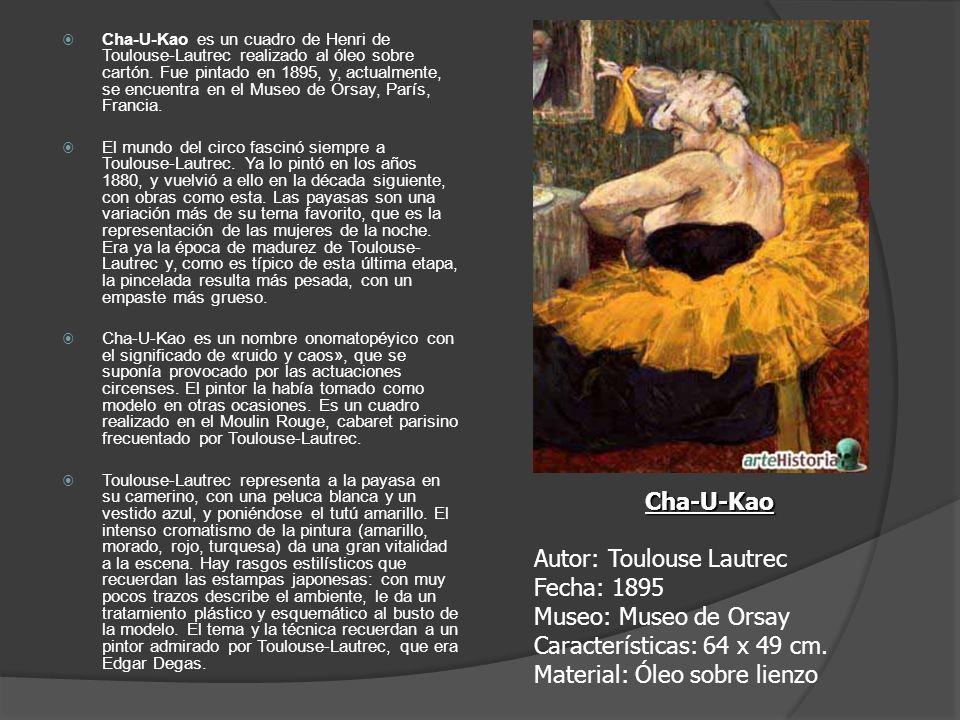 Cha-U-Kao es un cuadro de Henri de Toulouse-Lautrec realizado al óleo sobre cartón. Fue pintado en 1895, y, actualmente, se encuentra en el Museo de O