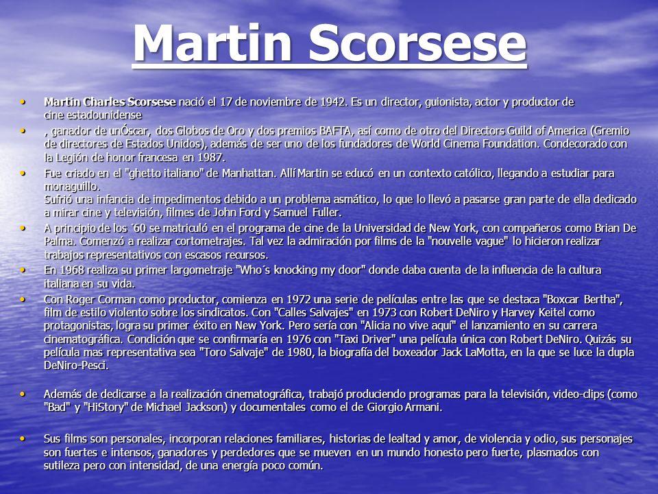 Martin Scorsese Martin Charles Scorsese nació el 17 de noviembre de 1942. Es un director, guionista, actor y productor de cine estadounidense Martin C