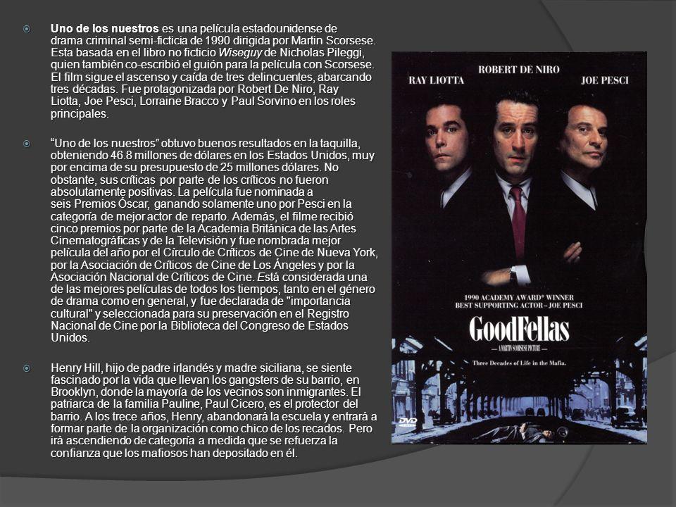 Uno de los nuestros es una película estadounidense de drama criminal semi-ficticia de 1990 dirigida por Martin Scorsese. Esta basada en el libro no fi