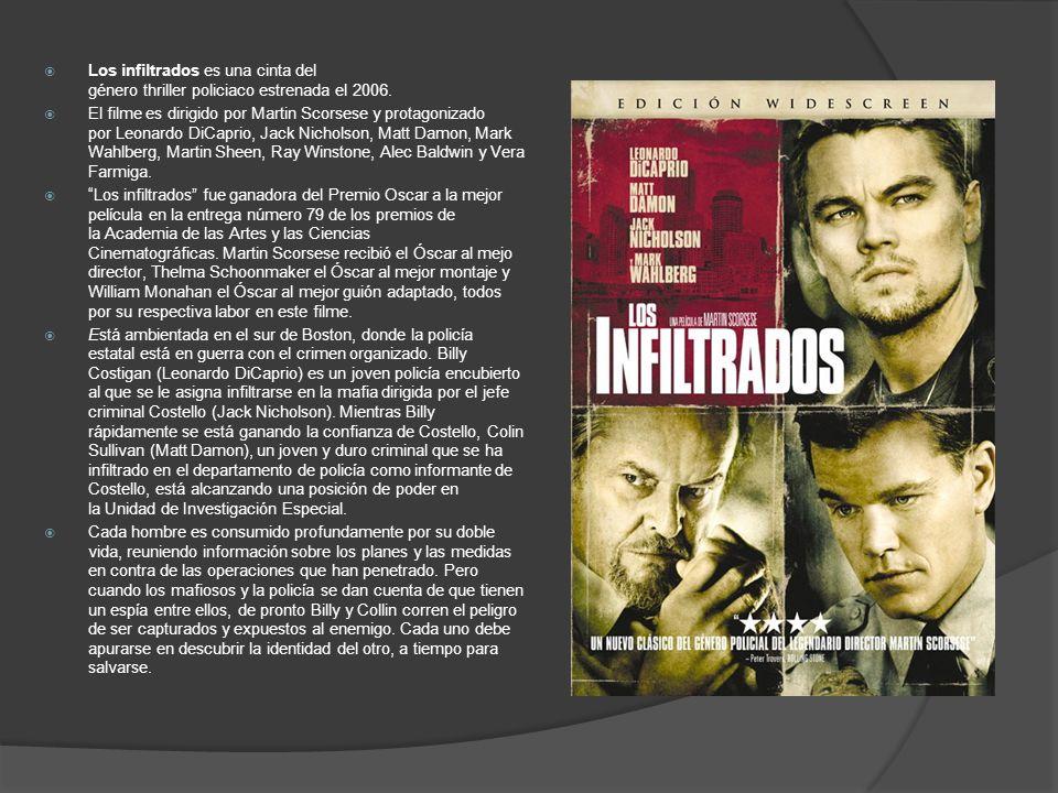 Los infiltrados es una cinta del género thriller policiaco estrenada el 2006. El filme es dirigido por Martin Scorsese y protagonizado por Leonardo Di