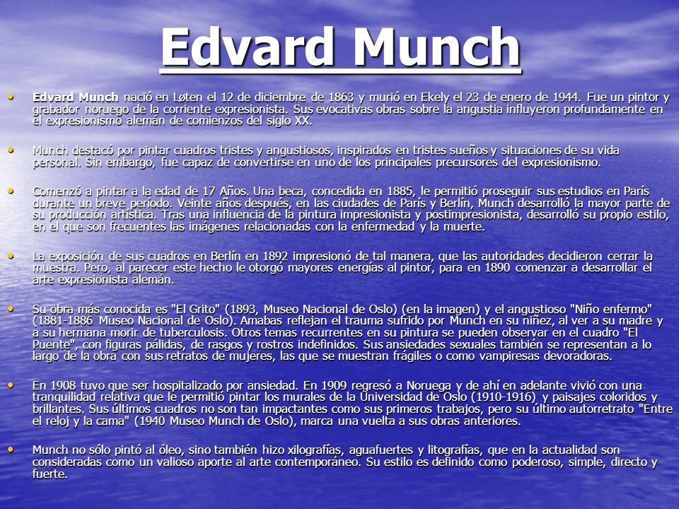 Edvard Munch Edvard Munch nació en Løten el 12 de diciembre de 1863 y murió en Ekely el 23 de enero de 1944. Fue un pintor y grabador noruego de la co