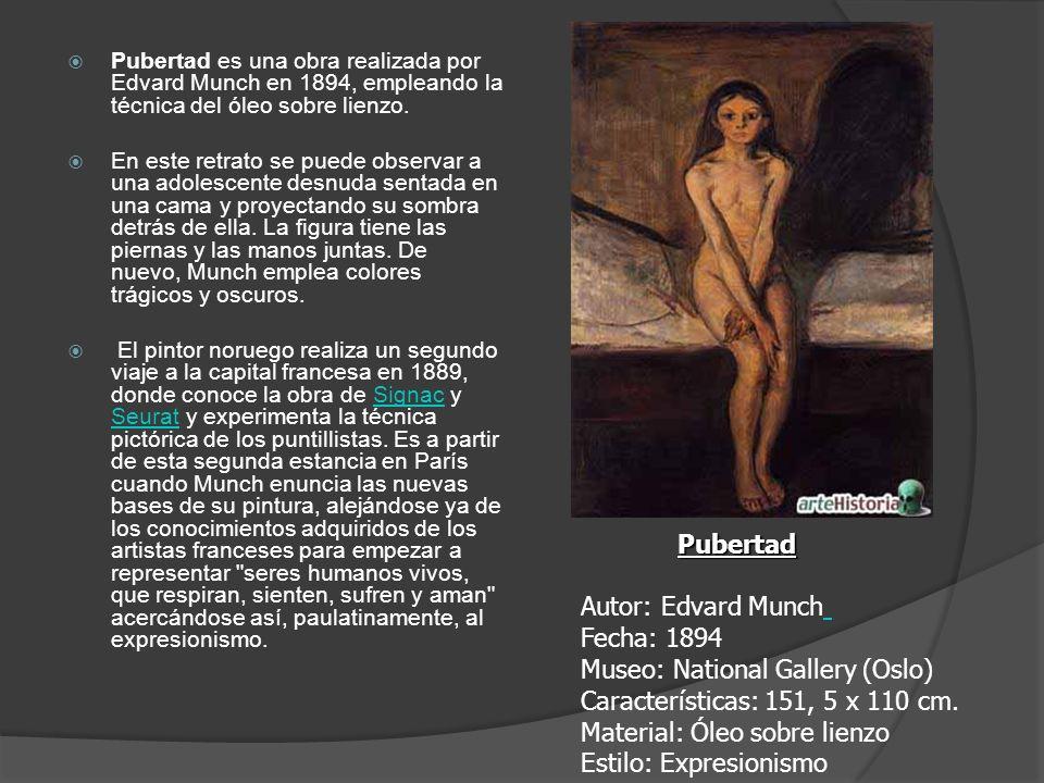 Pubertad es una obra realizada por Edvard Munch en 1894, empleando la técnica del óleo sobre lienzo. En este retrato se puede observar a una adolescen