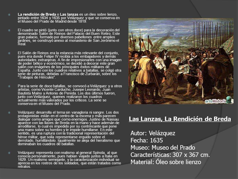La rendición de Breda o Las lanzas es un óleo sobre lienzo, pintado entre 1634 y 1635 por Velázquez y que se conserva en el Museo del Prado de Madrid
