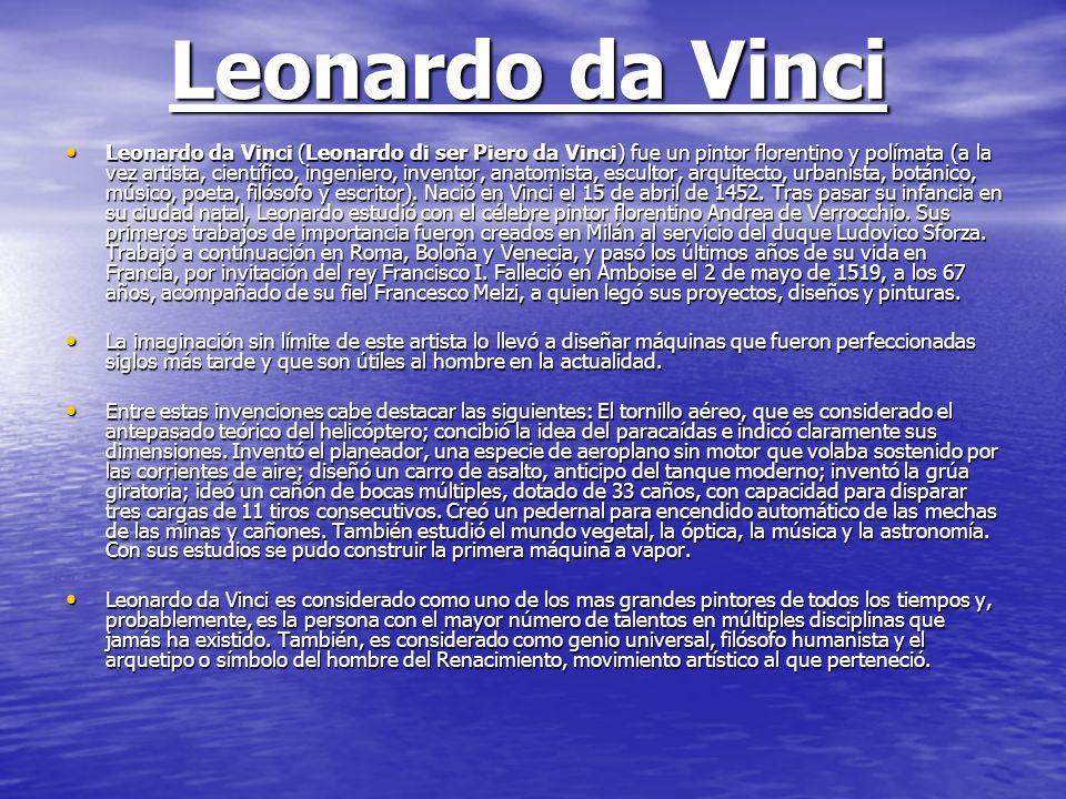 Leonardo da Vinci Leonardo da Vinci (Leonardo di ser Piero da Vinci) fue un pintor florentino y polímata (a la vez artista, científico, ingeniero, inv