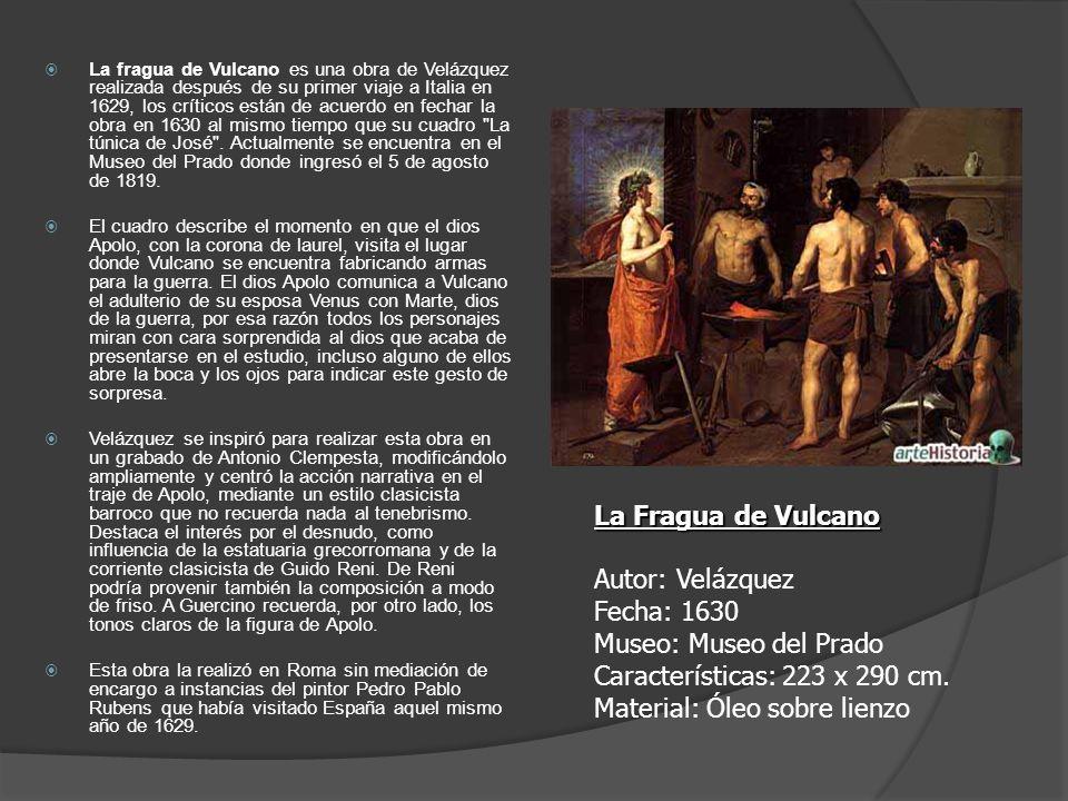 La fragua de Vulcano es una obra de Velázquez realizada después de su primer viaje a Italia en 1629, los críticos están de acuerdo en fechar la obra e