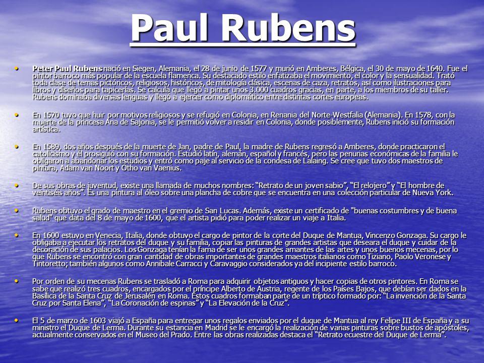 Paul Rubens Peter Paul Rubens nació en Siegen, Alemania, el 28 de junio de 1577 y murió en Amberes, Bélgica, el 30 de mayo de 1640. Fue el pintor barr