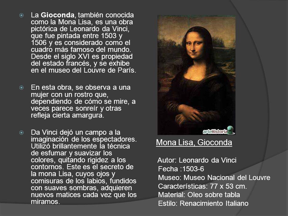 La Gioconda, también conocida como la Mona Lisa, es una obra pictórica de Leonardo da Vinci, que fue pintada entre 1503 y 1506 y es considerado como e