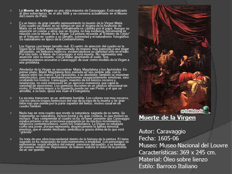 La Muerte de la Virgen es una obra maestra de Caravaggio. Está realizado al óleo sobre lienzo, en el año 1606 y se conserva actualmente en el Museo de