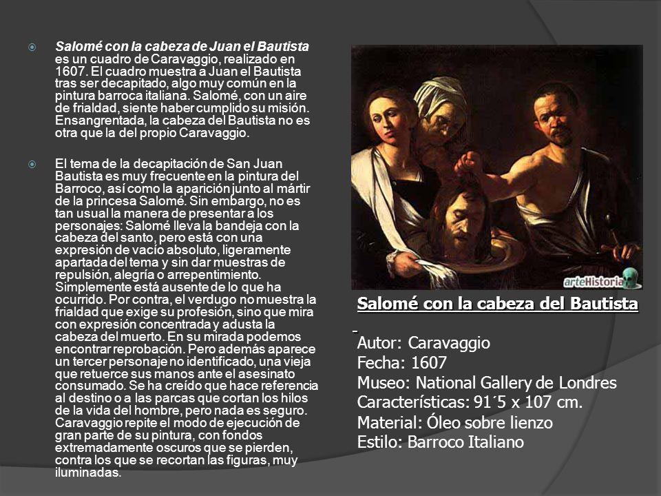 Salomé con la cabeza de Juan el Bautista es un cuadro de Caravaggio, realizado en 1607. El cuadro muestra a Juan el Bautista tras ser decapitado, algo