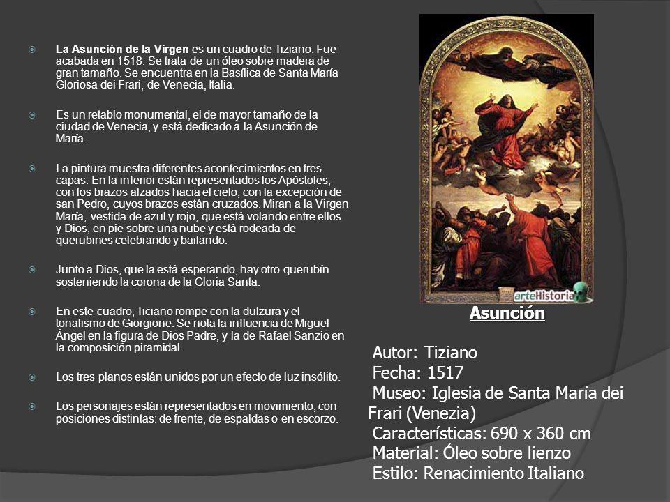 La Asunción de la Virgen es un cuadro de Tiziano. Fue acabada en 1518. Se trata de un óleo sobre madera de gran tamaño. Se encuentra en la Basílica de
