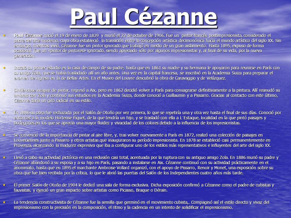 Paul Cézanne Paul Cézanne nació el 19 de enero de 1839 y murió el 22 de octubre de 1906. Fue un pintor francés postimpresionista, considerado el padre