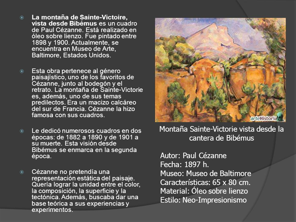 La montaña de Sainte-Victoire, vista desde Bibémus es un cuadro de Paul Cézanne. Está realizado en óleo sobre lienzo. Fue pintado entre 1898 y 1900. A