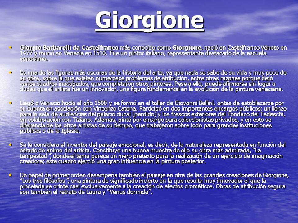 Giorgione Giorgio Barbarelli da Castelfranco más conocido como Giorgione, nació en Castelfranco Véneto en 1477 y murió en Venecia en 1510. Fue un pint