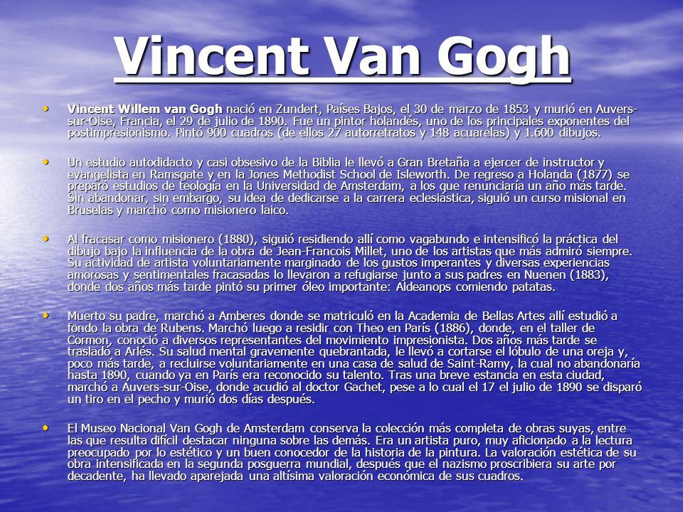 Vincent Van Gogh Vincent Willem van Gogh nació en Zundert, Países Bajos, el 30 de marzo de 1853 y murió en Auvers- sur-Oise, Francia, el 29 de julio d