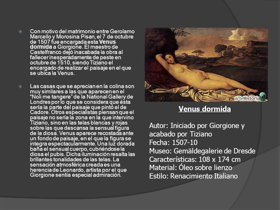Con motivo del matrimonio entre Gerolamo Marcello y Morosina Pisan, el 7 de octubre de 1507 fue encargada esta Venus dormida a Giorgione. El maestro d