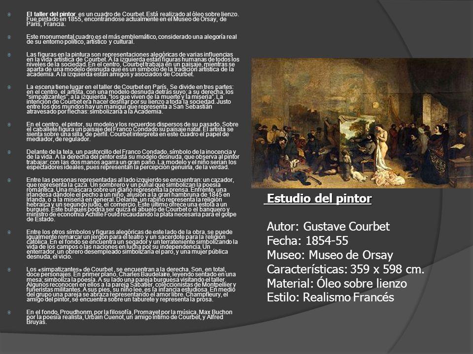 Estudio del pintor Estudio del pintor Autor: Gustave Courbet Fecha: 1854-55 Museo: Museo de Orsay Características: 359 x 598 cm. Material: Óleo sobre