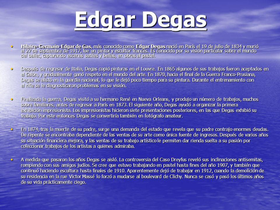 Edgar Degas Hilaire-Germain-Edgar de Gas, más conocido como Edgar Degas nació en París el 19 de julio de 1834 y murió el 27 de septiembre de 1917, fue