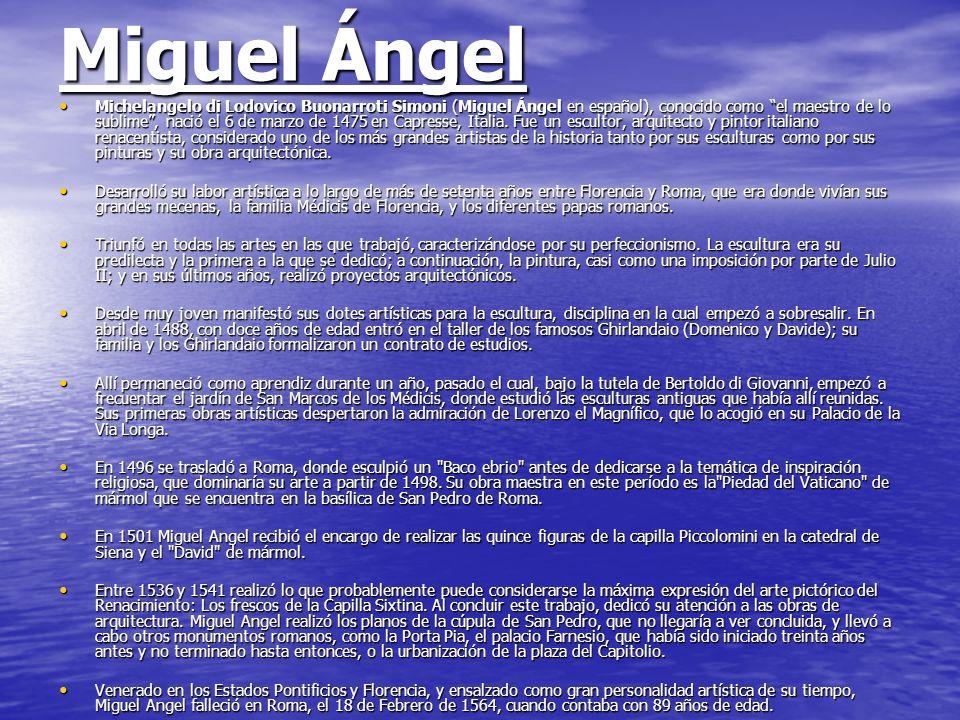 Miguel Ángel Michelangelo di Lodovico Buonarroti Simoni (Miguel Ángel en español), conocido como el maestro de lo sublime, nació el 6 de marzo de 1475