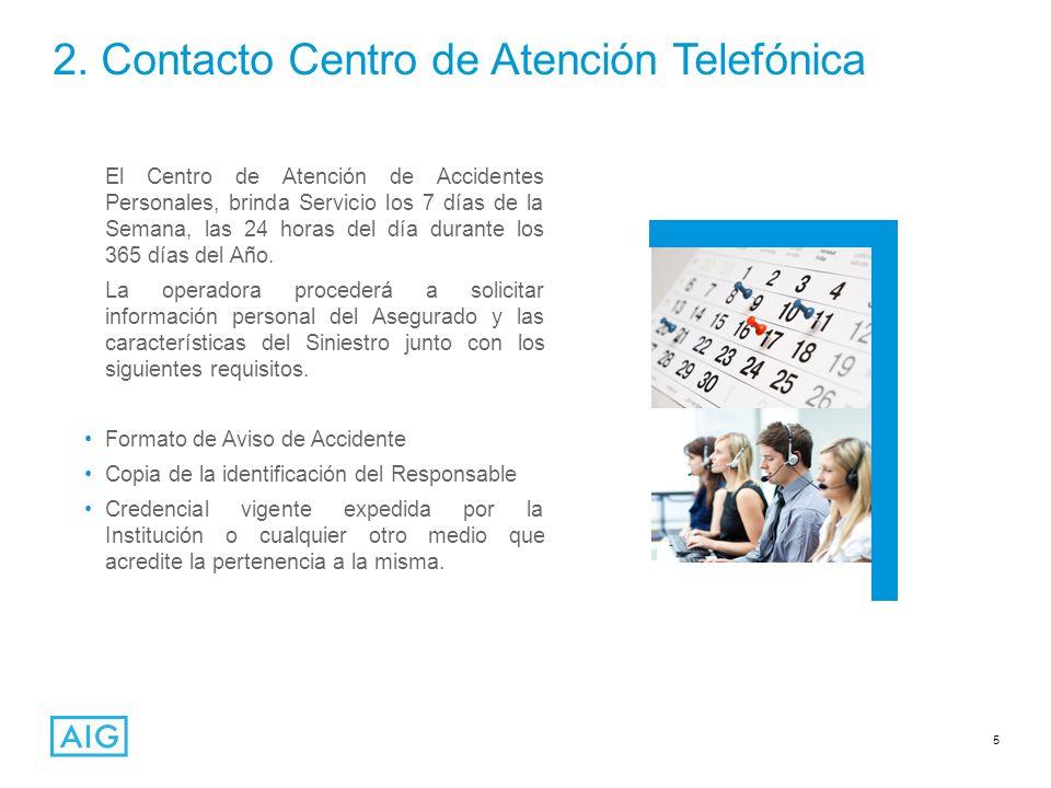5 2. Contacto Centro de Atención Telefónica El Centro de Atención de Accidentes Personales, brinda Servicio los 7 días de la Semana, las 24 horas del