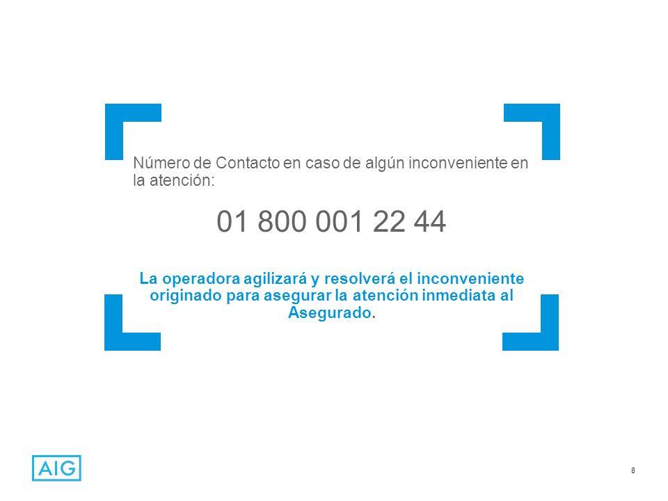 8 Número de Contacto en caso de algún inconveniente en la atención: 01 800 001 22 44 La operadora agilizará y resolverá el inconveniente originado par