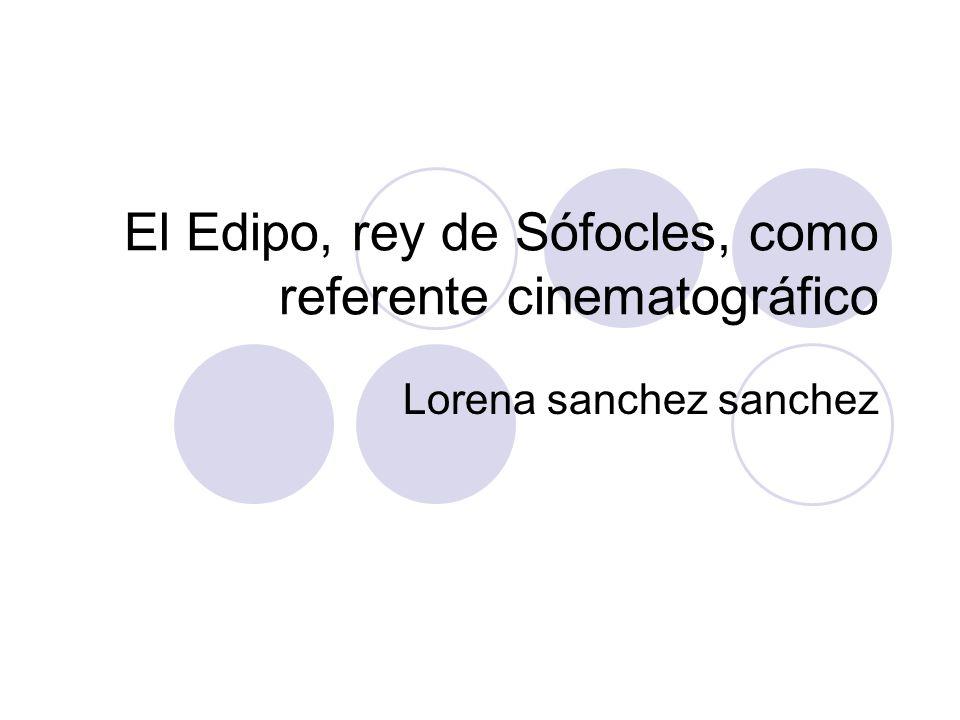 El Edipo, rey de Sófocles, como referente cinematográfico Lorena sanchez sanchez