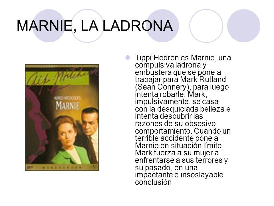 MARNIE, LA LADRONA Tippi Hedren es Marnie, una compulsiva ladrona y embustera que se pone a trabajar para Mark Rutland (Sean Connery), para luego inte