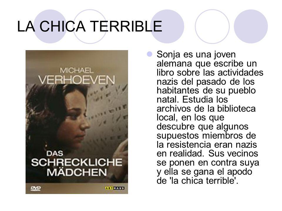 LA CHICA TERRIBLE Sonja es una joven alemana que escribe un libro sobre las actividades nazis del pasado de los habitantes de su pueblo natal. Estudia