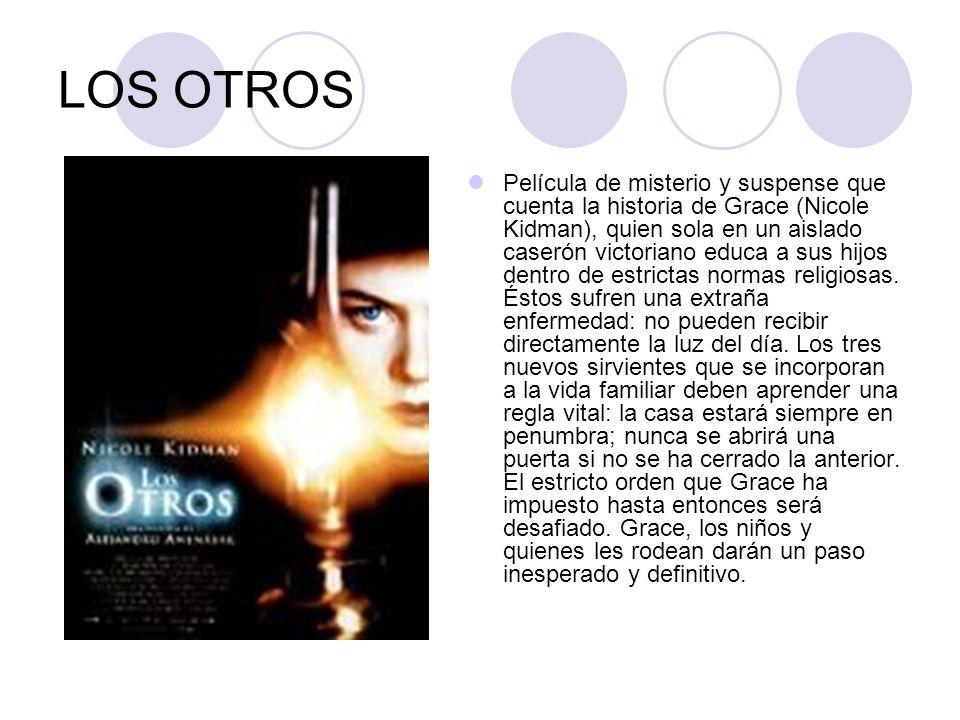 LOS OTROS Película de misterio y suspense que cuenta la historia de Grace (Nicole Kidman), quien sola en un aislado caserón victoriano educa a sus hij