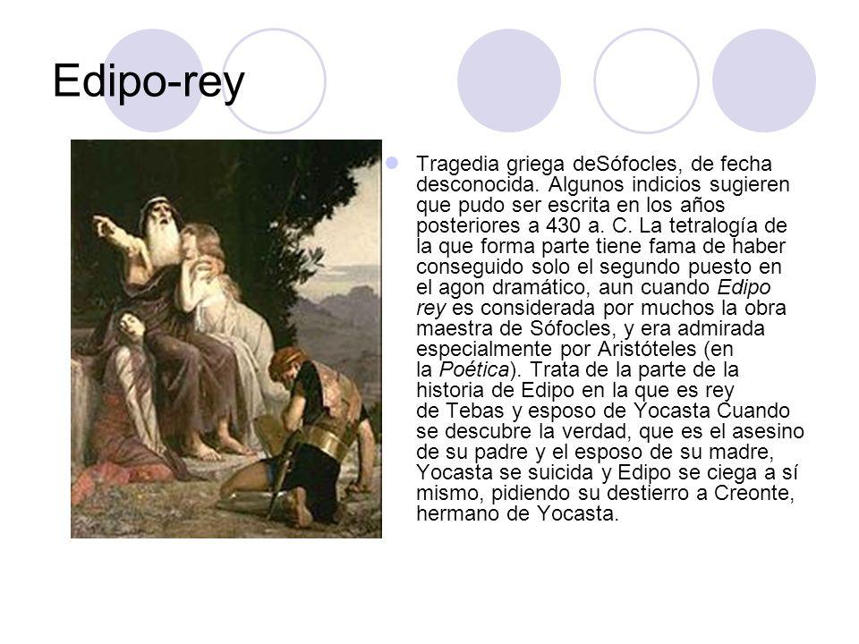 Edipo-rey Tragedia griega deSófocles, de fecha desconocida. Algunos indicios sugieren que pudo ser escrita en los años posteriores a 430 a. C. La tetr