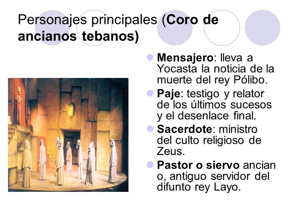 Personajes principales (Coro de ancianos tebanos) Mensajero: lleva a Yocasta la noticia de la muerte del rey Pólibo. Paje: testigo y relator de los úl