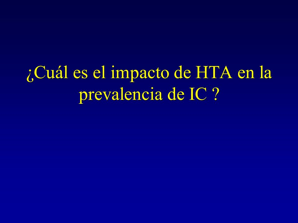 Estudio Framingham 5.143 individuos seguidos por 20 años 392 (7.6%) desarrollaron IC 357 (91%) tenía antecedentes de HTA El riesgo de IC en pts con HTA vs.