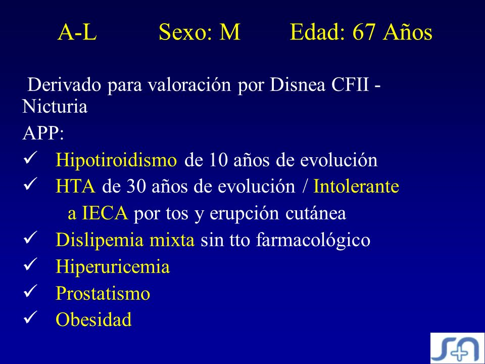 A-L Sexo: M Edad: 67 Años Derivado para valoración por Disnea CFII - Nicturia APP: Hipotiroidismo de 10 años de evolución HTA de 30 años de evolución