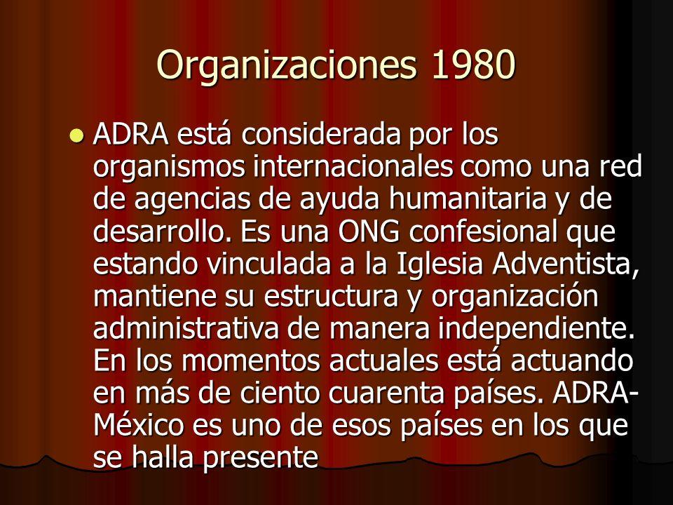 Organizaciones 1980 ADRA está considerada por los organismos internacionales como una red de agencias de ayuda humanitaria y de desarrollo. Es una ONG