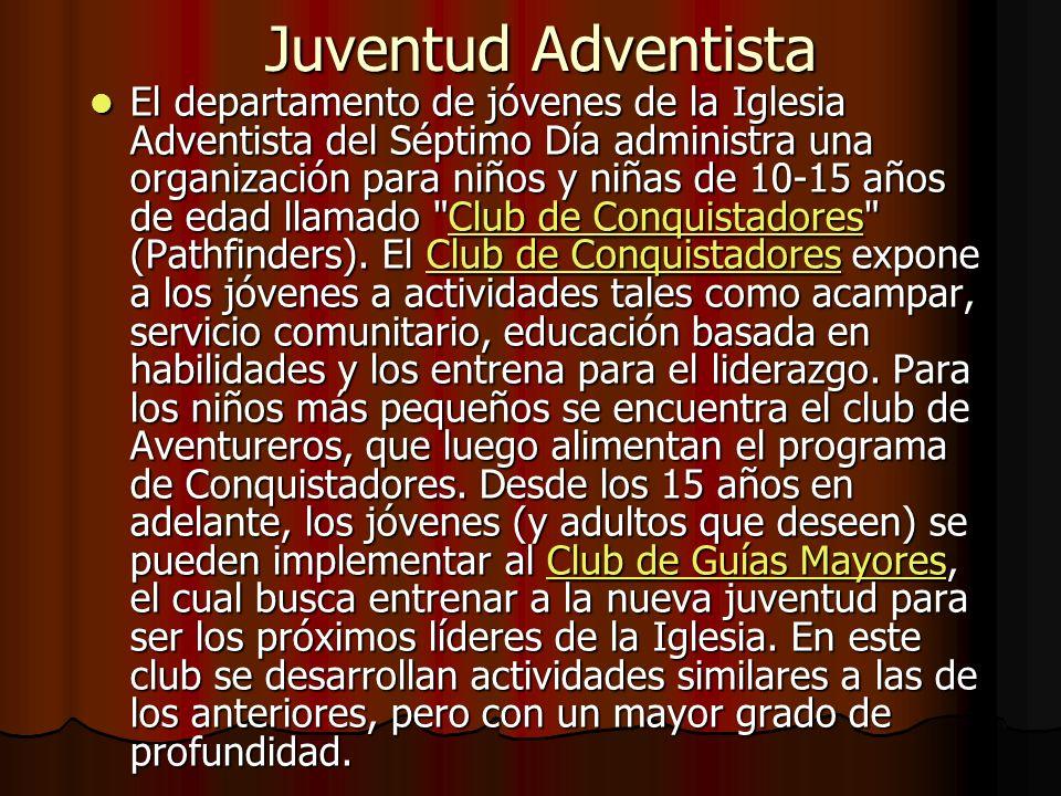 Juventud Adventista El departamento de jóvenes de la Iglesia Adventista del Séptimo Día administra una organización para niños y niñas de 10-15 años d