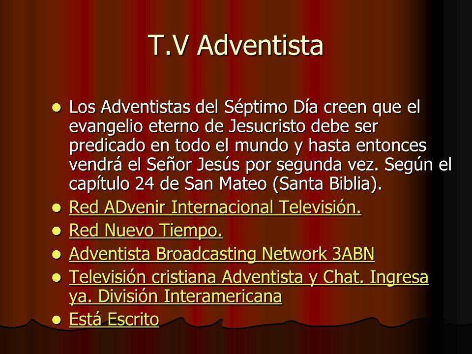 T.V Adventista Los Adventistas del Séptimo Día creen que el evangelio eterno de Jesucristo debe ser predicado en todo el mundo y hasta entonces vendrá