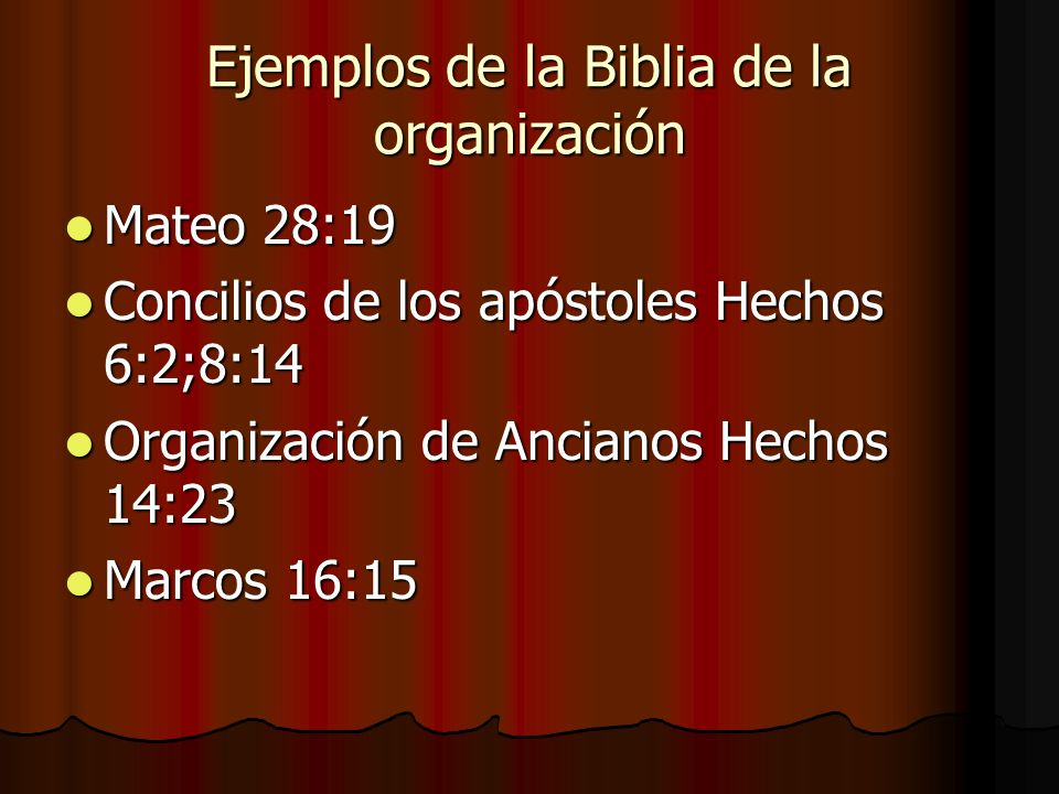 Ejemplos de la Biblia de la organización Mateo 28:19 Mateo 28:19 Concilios de los apóstoles Hechos 6:2;8:14 Concilios de los apóstoles Hechos 6:2;8:14