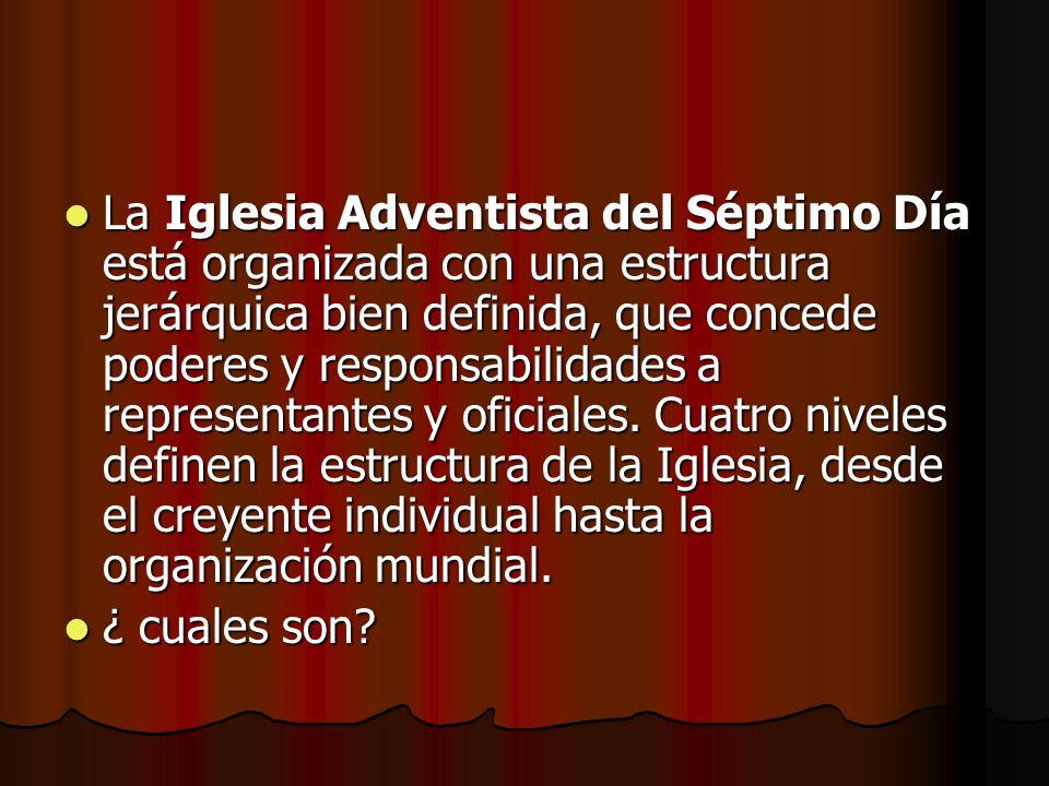 La Iglesia Adventista del Séptimo Día está organizada con una estructura jerárquica bien definida, que concede poderes y responsabilidades a represent