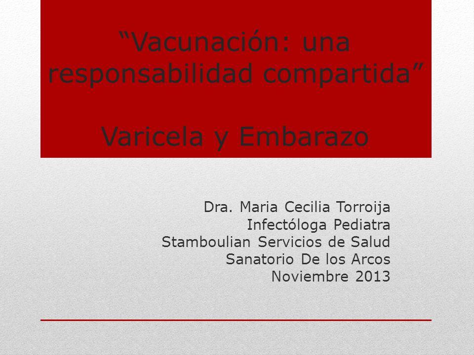Vacunación: una responsabilidad compartida Varicela y Embarazo Dra. Maria Cecilia Torroija Infectóloga Pediatra Stamboulian Servicios de Salud Sanator