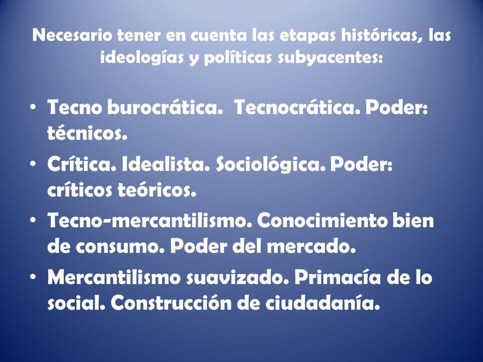 Necesario tener en cuenta las etapas históricas, las ideologías y políticas subyacentes: Tecno burocrática.