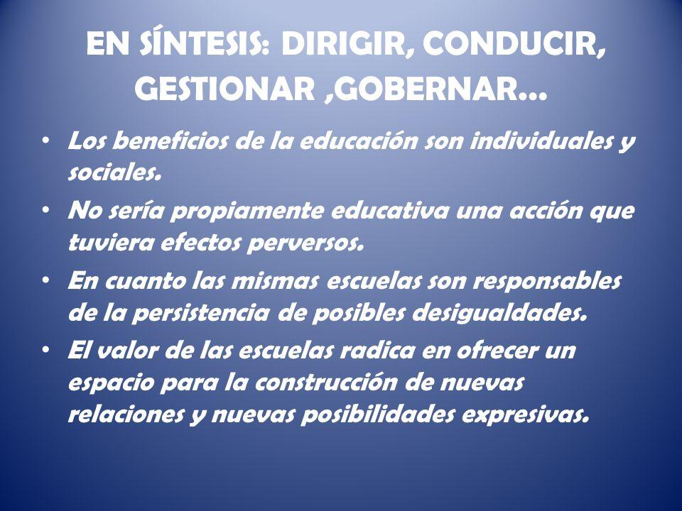 EN SÍNTESIS: DIRIGIR, CONDUCIR, GESTIONAR,GOBERNAR … Los beneficios de la educación son individuales y sociales.