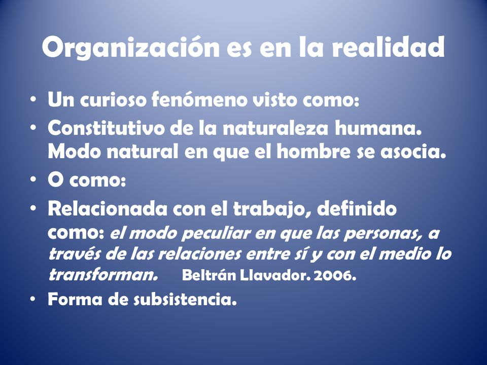 Organización es en la realidad Un curioso fenómeno visto como: Constitutivo de la naturaleza humana.