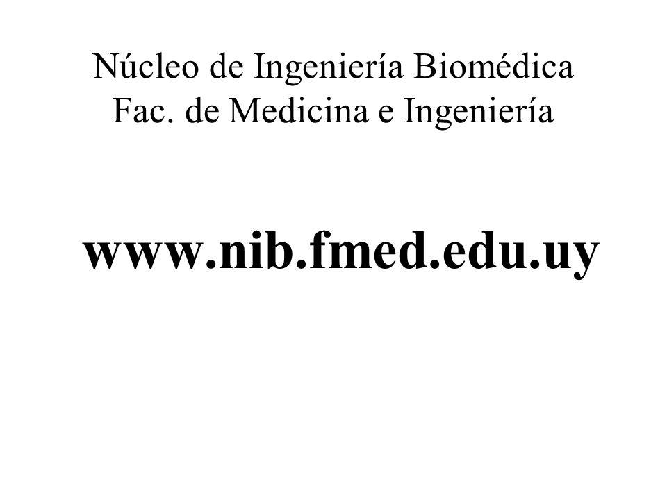 Núcleo de Ingeniería Biomédica Fac. de Medicina e Ingeniería www.nib.fmed.edu.uy