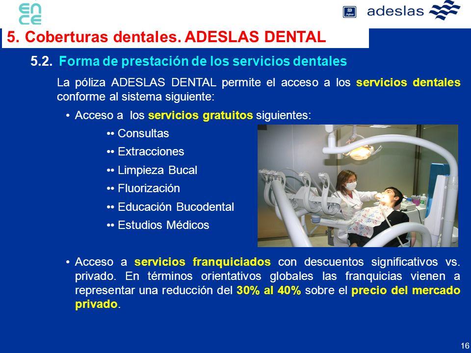 16 La póliza ADESLAS DENTAL permite el acceso a los servicios dentales conforme al sistema siguiente: Acceso a los servicios gratuitos siguientes: Con