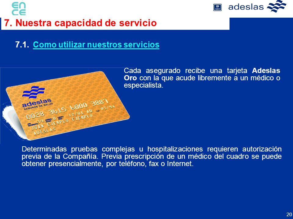 20 Cada asegurado recibe una tarjeta Adeslas Oro con la que acude libremente a un médico o especialista. Determinadas pruebas complejas u hospitalizac