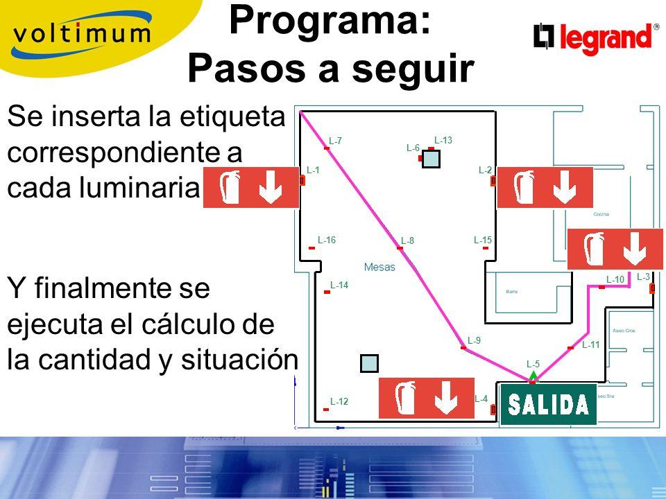 Mediante la función añadir luminarias se elegirían las correspondientes a cada tipo de alumbrado: Alumbrado de evacuación -Rutas y Salidas -Puntos de seguridad Alumbrado ambiente Programa: Pasos a seguir