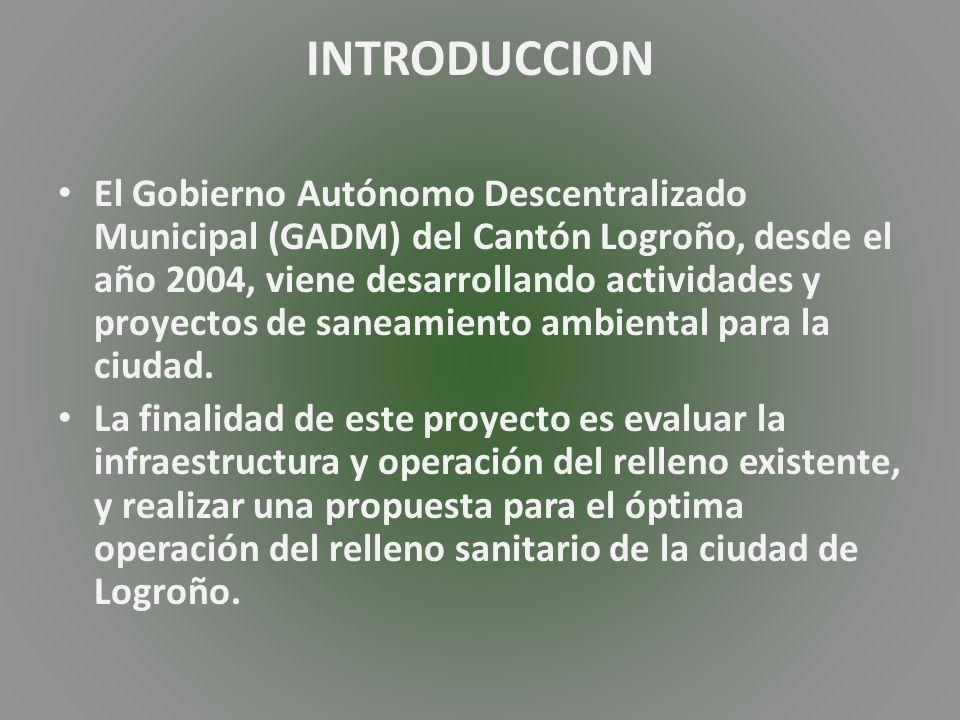 INTRODUCCION El Gobierno Autónomo Descentralizado Municipal (GADM) del Cantón Logroño, desde el año 2004, viene desarrollando actividades y proyectos de saneamiento ambiental para la ciudad.
