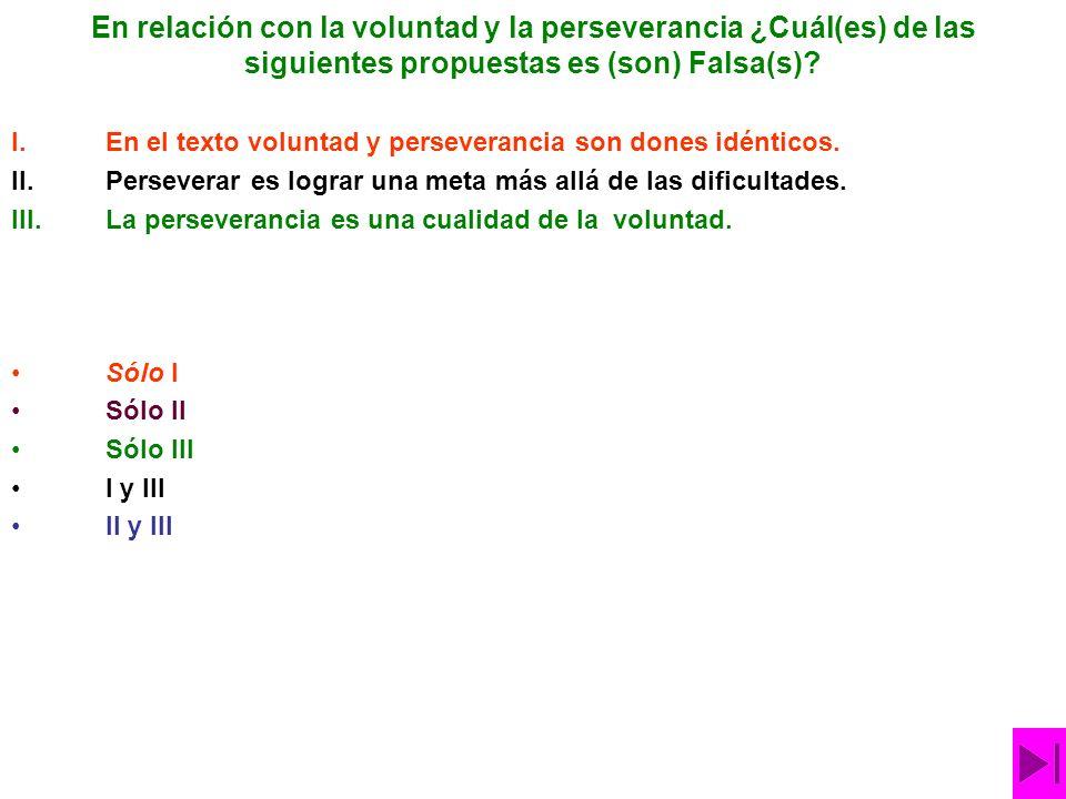 En relación con la voluntad y la perseverancia ¿Cuál(es) de las siguientes propuestas es (son) Falsa(s).
