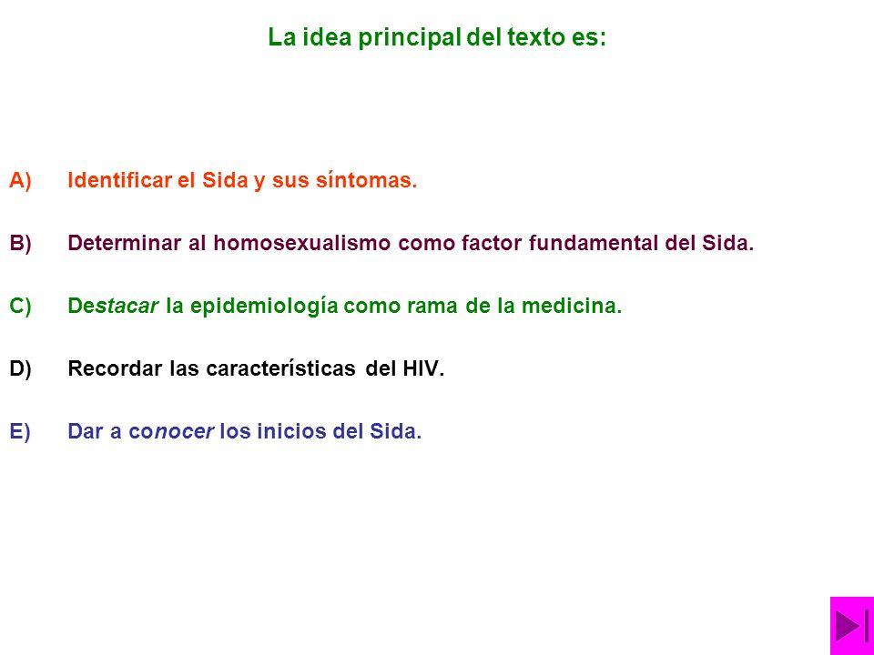 La idea principal del texto es: A)Identificar el Sida y sus síntomas.