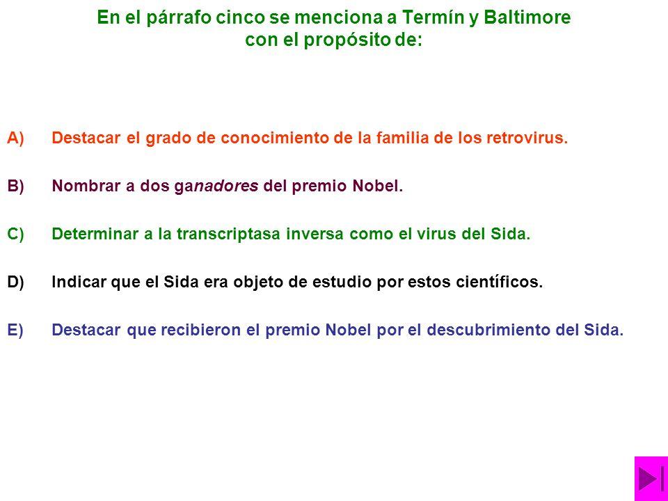 En el párrafo cinco se menciona a Termín y Baltimore con el propósito de: A)Destacar el grado de conocimiento de la familia de los retrovirus.